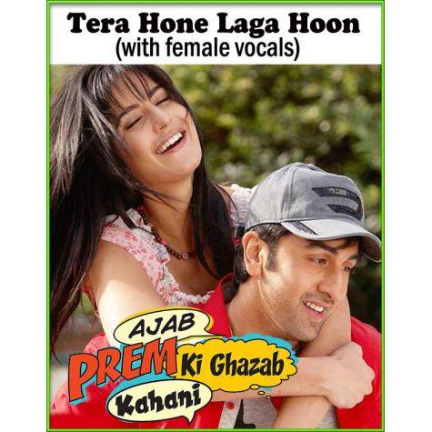 Tera Hone Laga Hoon (with female vocals)  -  Ajab Prem Ki Gajab Kahani (MP3 and Video Karaoke Format)
