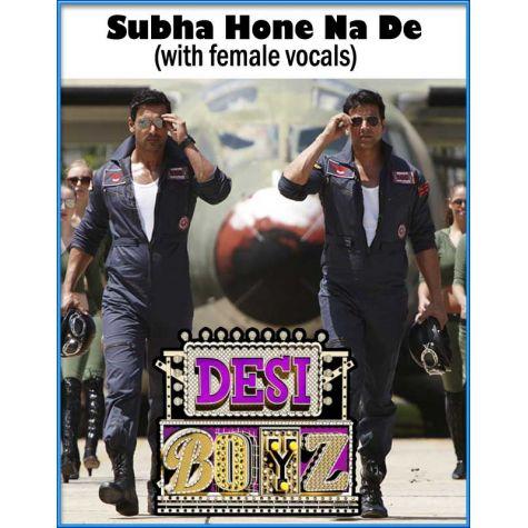 Subha Hone Na De (with female vocals)  -  Desi Boyz