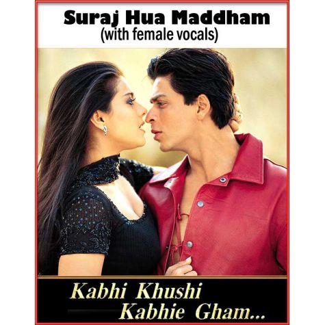 Suraj Hua Maddham (with female vocals)  -  Kabhi Khushi Kabhi Gham