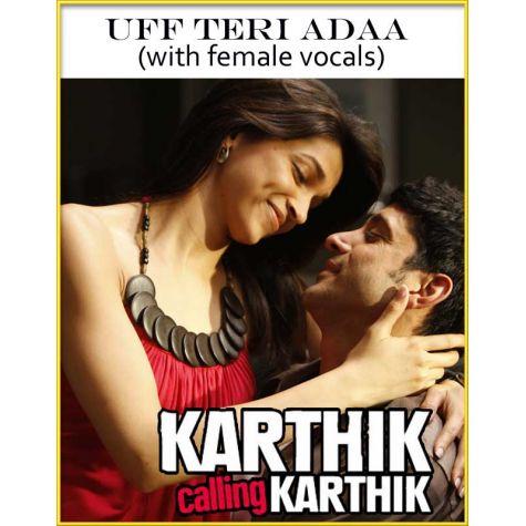 Uff Teri Adaa (with female vocals)  -  Karthik Calling Karthik