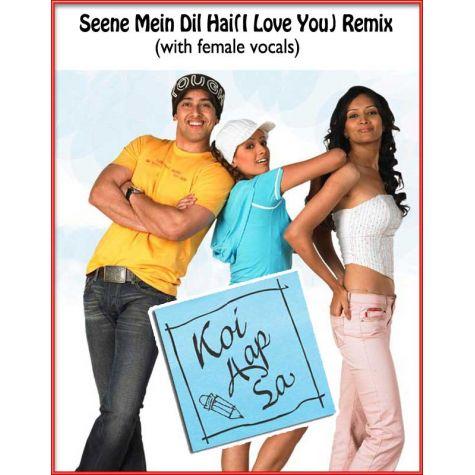 Seene Mein Dil Hai(I Love You) Remix (with female vocals)  -  Koi Aap Sa