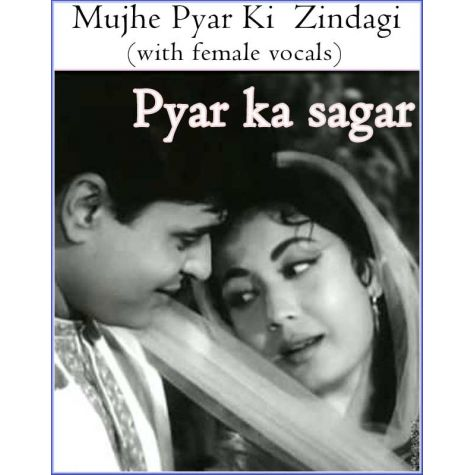 Mujhe Pyar Ki  Zindagi (with female vocals)  -  Pyar ka sagar (MP3 and Video Karaoke Format)