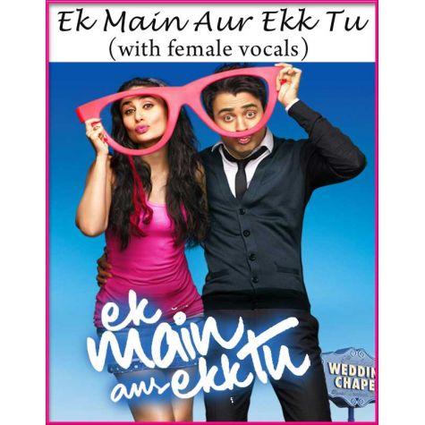 Ek Main Aur Ek Tu (With Female Vocals) - Ek Main Aur Ek Tu (MP3 And Video Karaoke Format)