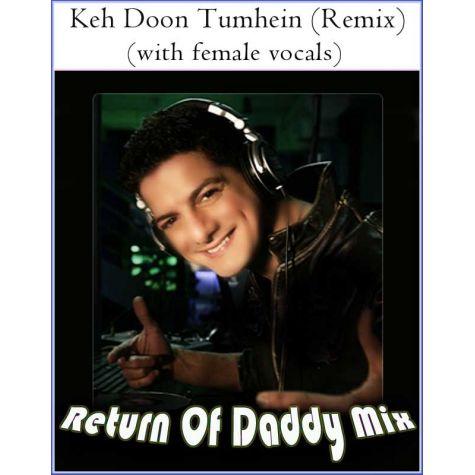 Keh Doon Tumhein (Remix) (with female vocals) -Return Of Daddy Mix (MP3 Format)