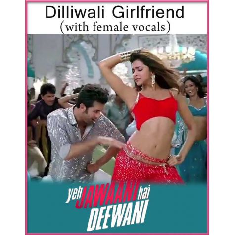 Dilliwali Girlfriend (With Female Vocals) - Yeh Jawaani Hai Deewani (MP3 And Video Karaoke Format)