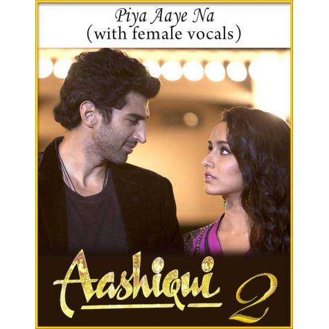 Piya Aaye Na (With Female Vocals) - Aashiqui 2