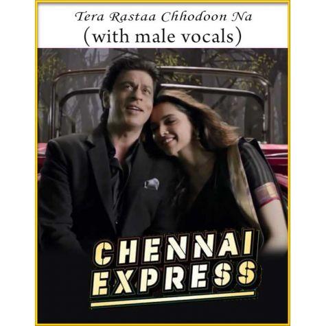 Tera Rastaa Chhodoon Na (With Male Vocals) - Chennai Express