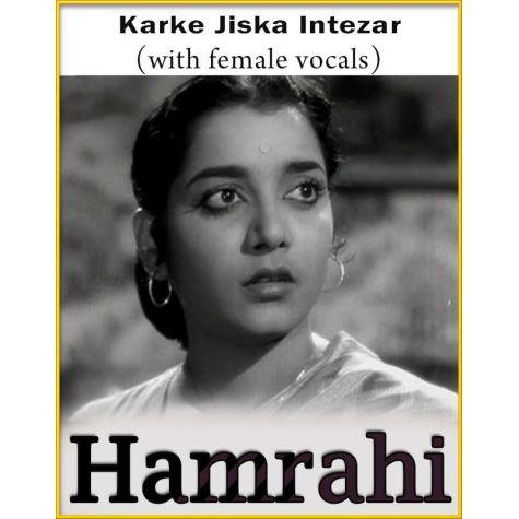 Karke Jiska Intezar (Wtih Female Vocals) - Hamrahi