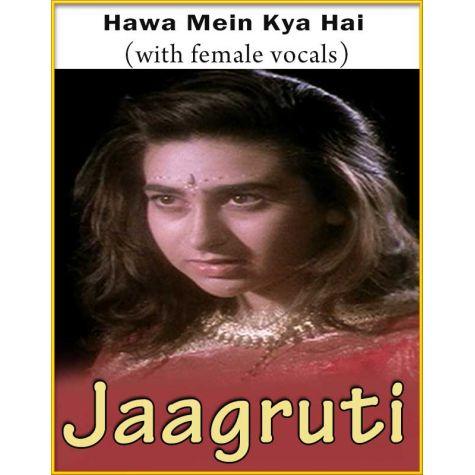 Hawa Mein Kya Hai (With Female Vocals) - Jaagruti