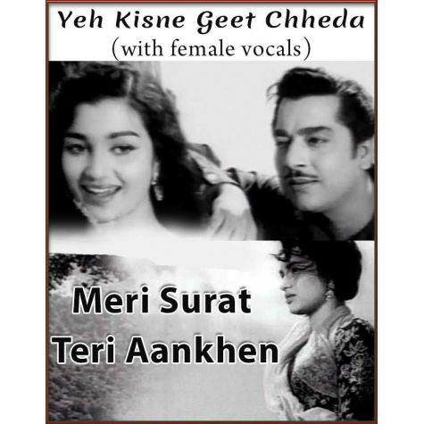Yeh Kisne Geet (With Female Vocals) - Meri Surat Teri Aankhen