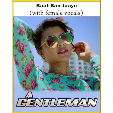 Baat Ban Jaaye (With Female Vocals) - Gentleman