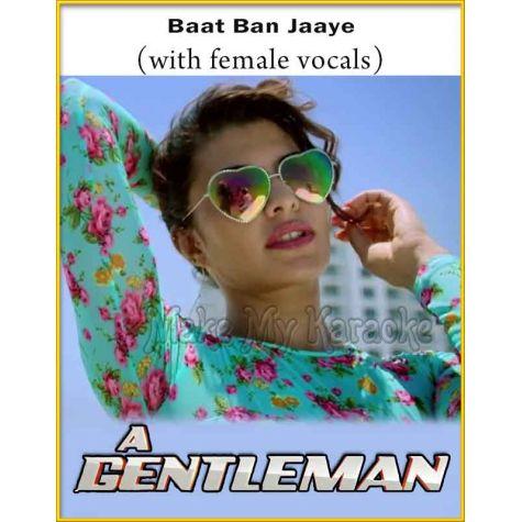 Baat Ban Jaaye (With Female Vocals) - Gentleman (MP3 And Video-Karaoke Format)