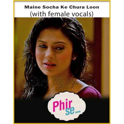 Maine Socha Ke Chura Loon (With Female Vocals) - Phir Se
