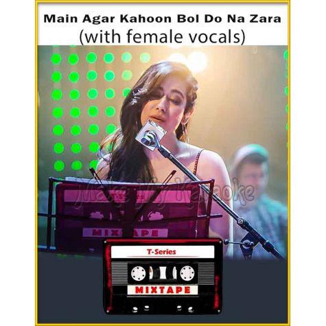 Main Agar Kahoon - Bol Do Na Zara (With Female Vocals) - T-Series Mixtape